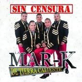 Sin Censura by La Mar-K De Tierra Caliente