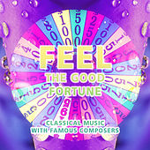 Feel the Good Fortune – Classical Music with Famous Composers for Restful, Well Being with Mood Music, Listening Classics for Positive Thinking, Daily Reflections with Mozart, Bach, Beethoven by Good Fortune Oasis