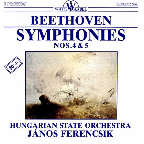 Beethoven: Symphonies Nos. 4 & 5 by Hungarian State Orchestra