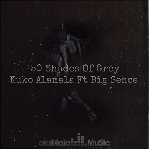 50 Shades of Grey (feat. Big Sence) by Kuko Alamala