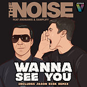 Wanna See You by The Noise