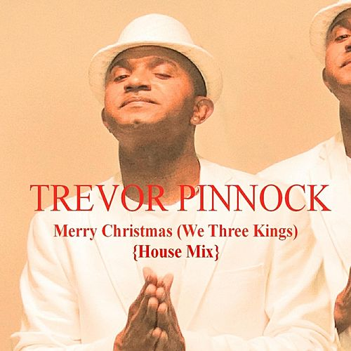 Merry Christmas / We Three Kings (House Mix) by Trevor Pinnock