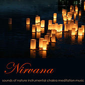 Nirvana – Sounds of Nature Instrumental Chakra Meditation Music by Chakra Meditation Specialists