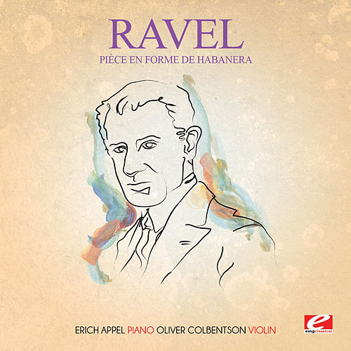 Ravel: Pièce en forme de Habanera (Digitally Remastered) by Oliver Colbentson