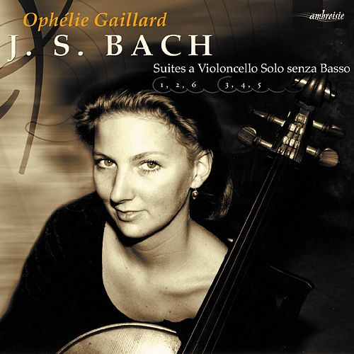 Bach: Cello Suites by Ophélie Gaillard