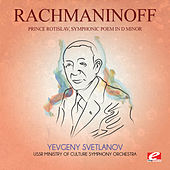 Rachmaninoff: Prince Rotislav, Symphonic Poem in D Minor (Digitally Remastered) by Yevgeny Svetlanov