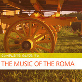 Complete Guide to the Music of the Roma by Various Artists