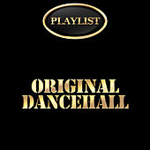 Original Dancehall Playlist by Various Artists