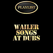 Wailers Songs at Dubs Playlists by Various Artists
