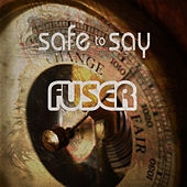 Safe to Say by Fuser