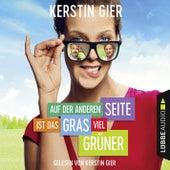 Auf der anderen Seite ist das Gras viel grüner (Ungekürzt) von Kerstin Gier