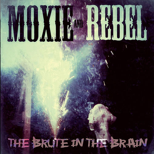The Brute in the Brain by Moxie