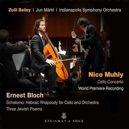 Muhly: Cello Concerto - Bloch: Schelomo & 3 Jewish Poems by Indianapolis Symphony Orchestra