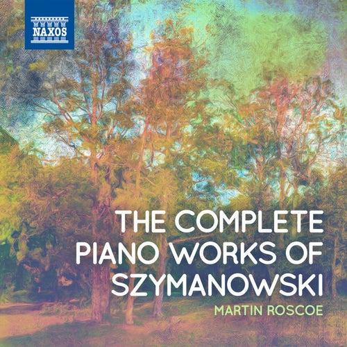 Szymanowski: Complete Piano Works by Martin Roscoe