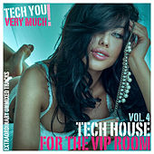Tech House for the Vip Room, Vol. 4 (Extraordinary Unmixed Tracks) by Various Artists