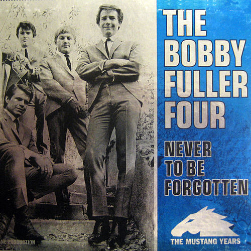 Never To Be Forgotten: The Mustang Years by Bobby Fuller Four