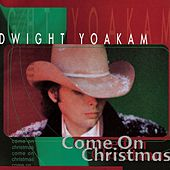 Come On Christmas by Dwight Yoakam
