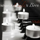 When a Child Is Born by Steven Vitali