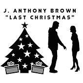 Last Christmas by j anthony brown