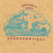 Perishable Goods by Shannon Wright