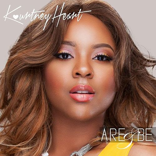 Are & Be by Kourtney Heart