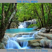 Soothing Water Sounds for Sleep by The Still Mind