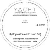 Dystopia (The Earth Is On Fire) by YACHT