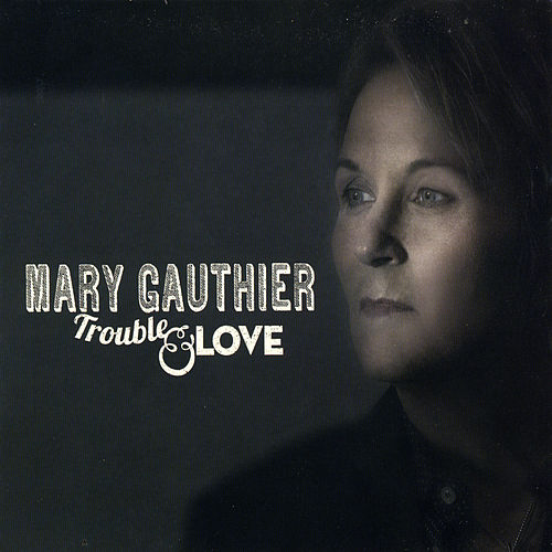 Trouble & Love by Mary Gauthier