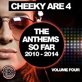 Cheeky Are 4 - The Anthems So Far 2010 - 2014: Vol. 4 - EP by Various Artists