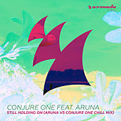 Still Holding On (Aruna vs Conjure One Chill Mix) by Conjure One