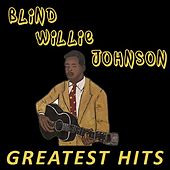 Blind Willie Johnson - Greatest Hits by Blind Willie Johnson