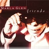 Friends by Marla Glen