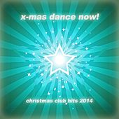 X-Mas Dance Now! - Best of Christmas Club Hits 2014 by Various Artists