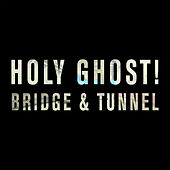 Bridge & Tunnel by Holy Ghost!