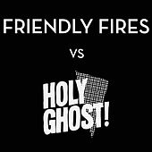 Friendly Fires vs. Holy Ghost! by Various Artists