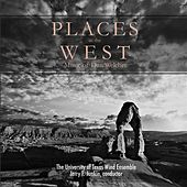 Places in the West: Music of Dan Welcher by University of Texas Wind Ensemble