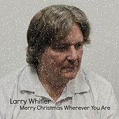 Merry Christmas Wherever You Are by Larry Whitler