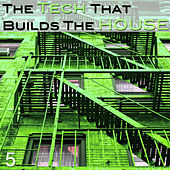 The Tech That Builts the House, Vol. 5 by Various Artists
