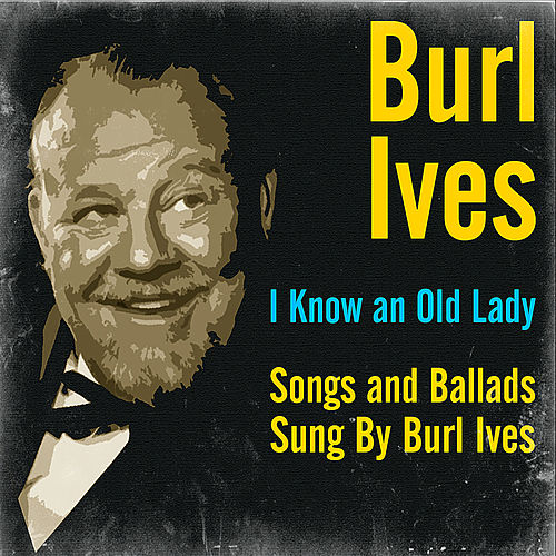 I Know an Old Lady - Songs and Ballads Sung by Burl Ives by Burl Ives