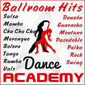 Dance Academy: Ballroom Hits (Salsa,Mambo,Merengue,Bolero,Tango,Rumba,Vals,Cha Cha Cha,Danzón,Guaracha,Montuno,Pasodoble,Polka,Rock,Swing) by Various Artists