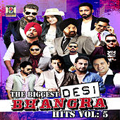 The Biggest Desi Bhangra Hits, Vol. 5 by Various Artists