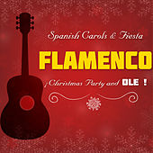 Spanish Carols and Fiesta. Flamenco Christmas Party and Ole ! by Various Artists