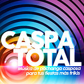Caspa Total. Música de Pachanga Casposa para Tus Fiestas Más Frikis by Various Artists