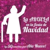 La Abuela en la Fiesta de Navidad. Las 50 Canciones para Año Nuevo! by Various Artists