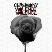 Violence Violence by Ceremony