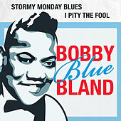 Stormy Monday Blues / I Pity the Fool von Bobby Blue Bland