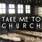 Take Me to Church (Tribute to Hozier) by Neon