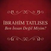Ben İnsan Değil Miyim? by İbrahim Tatlıses