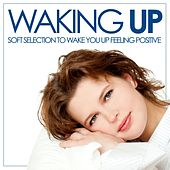 Waking Up (Soft Selection to Wake up Feeling Positive) by Various Artists