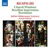 RESPIGHI: Vetrate di chiesa / Impressioni Brasiliane / Rossiniana by JoAnn Falletta